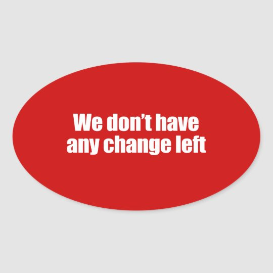 PRO-ROMNEY - WE DON'T HAVE ANY CHANGE LEFT -- .png Oval Sticker