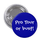 Pro Tour or bust! Buttons