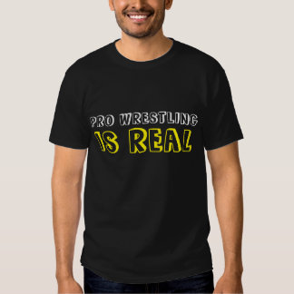 """""""Pro Wrestling is Real"""" t-shirt"""