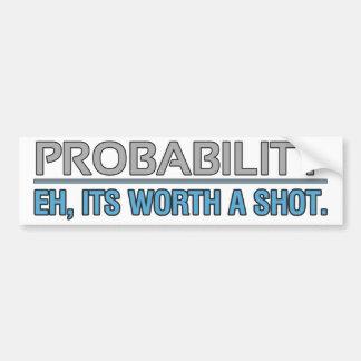Probabilidad. Eh, su digno de un tiro Pegatina De Parachoque