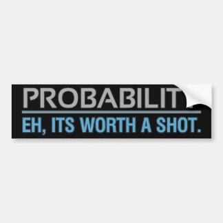 Probability / Eh its worth a shot. Bumper Sticker