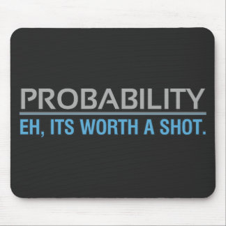Probability. Eh, its worth a shot. Mouse Pad