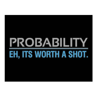 Probability. Eh, its worth a shot. Postcard