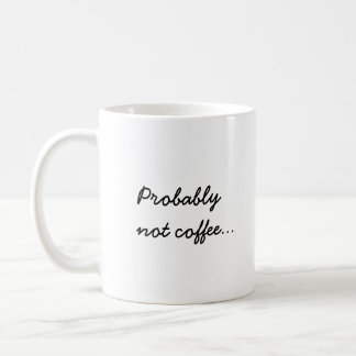 Probably Not Coffee Office Work Humor Classic White Coffee Mug