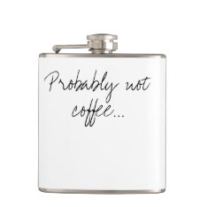 Probably Not Coffee | Office Work Humor Hip Flask at Zazzle