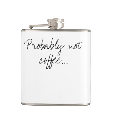 Coffee Themed Probably Not Coffee   Office Work Humor Hip Flask