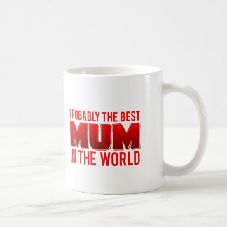 Probably The Best Mum In The World Coffee Mug