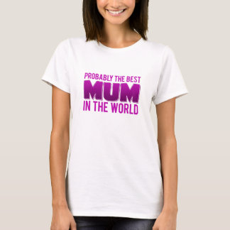 Probably The Best Mum In The World T-Shirt