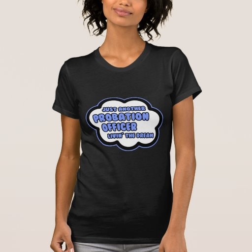 Probation Officer  Livin' The Dream T Shirt T-Shirt, Hoodie, Sweatshirt