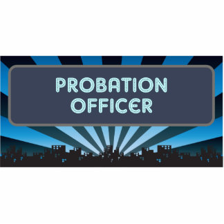 Probation Officer Marquee Acrylic Cut Outs