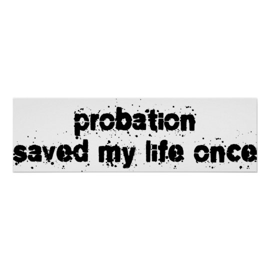 Probation Saved My Life Once Poster
