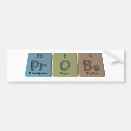 Probe-Pr-O-Be-Praseodymium-Oxygen-Beryllium.png Car Bumper Sticker