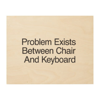 Problem Exists Between Chair And Keyboard.ai Wood Wall Art