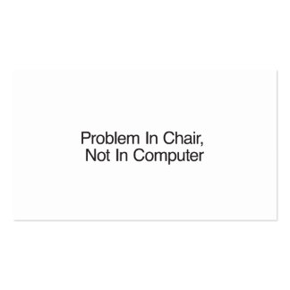 Problem In Chair, Not In Computer Business Card