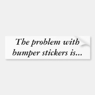 """Problem with Bumper Stickers"" Bumper Sticker"