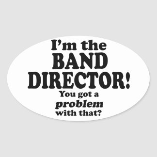 Problem With That - Band Director Oval Sticker