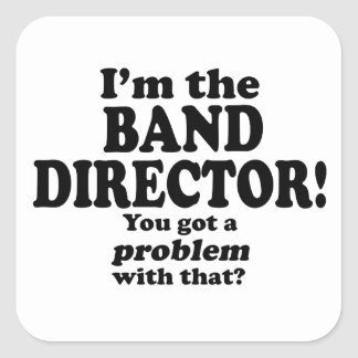 Problem With That - Band Director Square Sticker