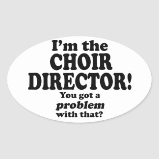Problem With That - Choir Director Oval Sticker