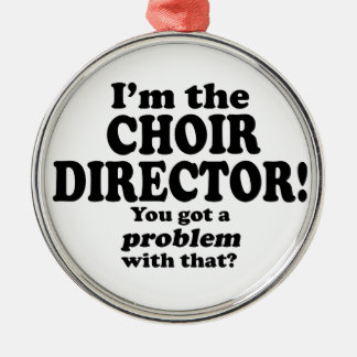 Problem With That - Choir Director Round Metal Christmas Ornament