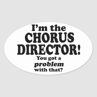 Problem With That - Chorus Director Oval Sticker