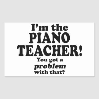 Problem With That - Piano Teacher Rectangle Sticker