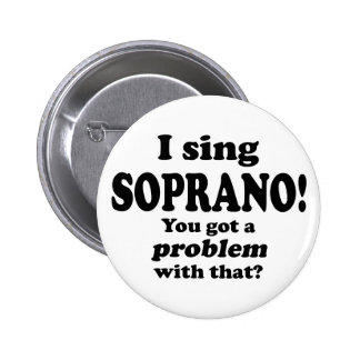 Problem With That Sing Soprano Pinback Button