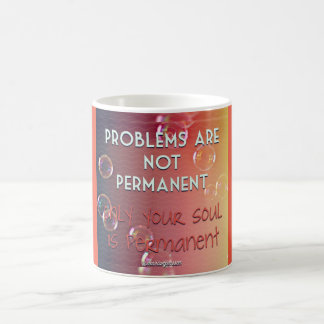 Problems are not permanent coffee mug