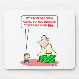 problems seem small darn big mouse pad