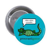 Procrastigator (After While, Crocodile) Pinback Button