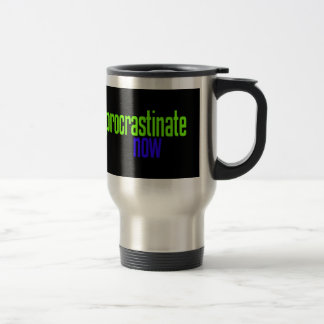Procrastinate Now Travel Mug