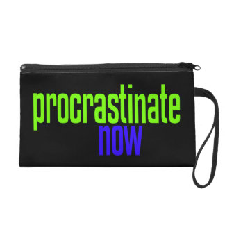 Procrastinate Now Wristlet Purses