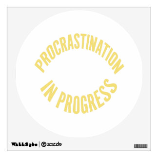 Procrastination in Progress - Customize Background Wall Decal