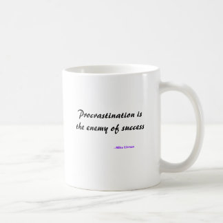 Procrastination is the enemy of success, --Mike... Coffee Mug