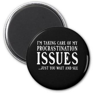 Procrastination Issues 2 Inch Round Magnet