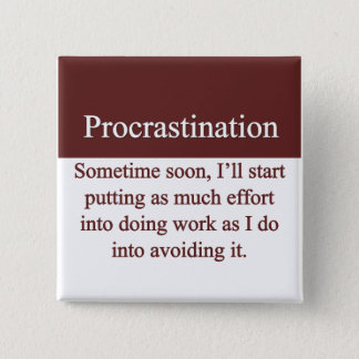 Procrastination Pinback Button