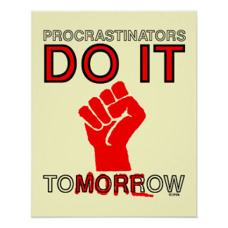 Procrastinators do it tomorrow poster
