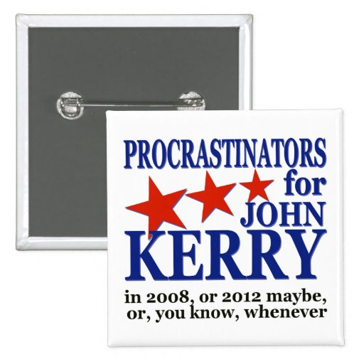Procrastinators for John Kerry Political Humor 2 Inch Square Button