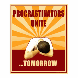 Procrastinators Unite...Tomorrow Cutout