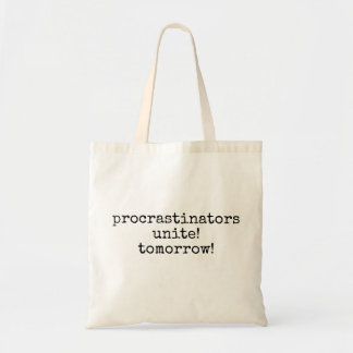 procrastinators unite! tomorrow! funny tote bag