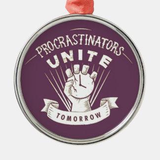 Procrastinators unite...tomorrow. metal ornament