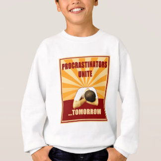 Procrastinators Unite...Tomorrow Sweatshirt