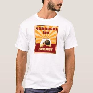 Procrastinators Unite...Tomorrow T-Shirt