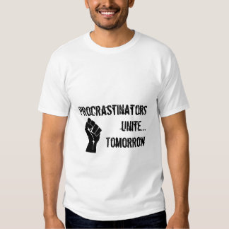 Procrastinators unite....Tomorrow T Shirt