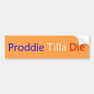 Proddie Tilla Die Bumper Sticker