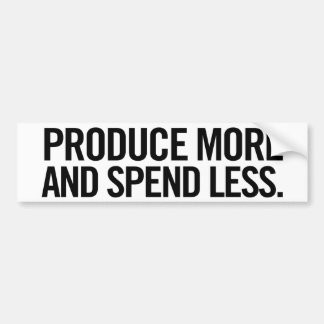 Produce More And Spend Less Bumper Sticker