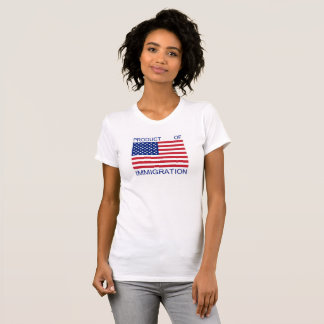 Product of Immigration T-Shirt