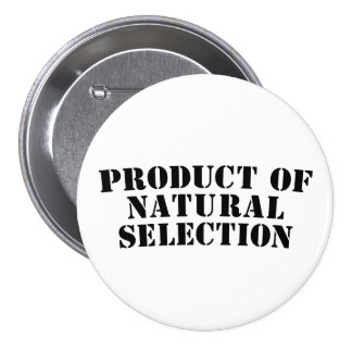 Product Of Natural Selection Pinback Button