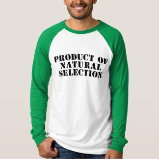 Product Of Natural Selection T Shirt