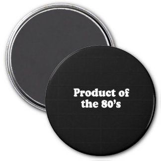 PRODUCT OF THE 80'S T-shirt Fridge Magnets