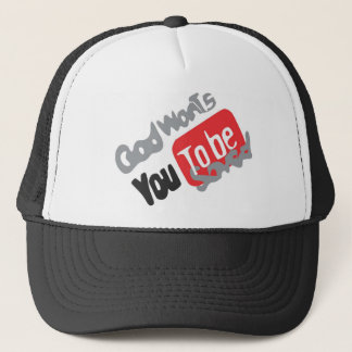Products god wants you you the BE saved Trucker Hat